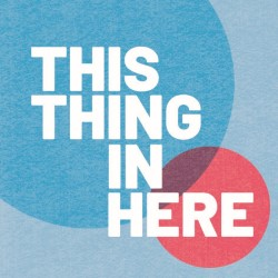 Fringe interview: Harry Jackson – This Thing in Here